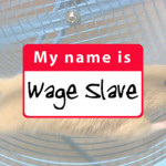 """Happy Labor Day, Wage Slave. (Be sure to run faster and chase harder after the """"money"""" that your masters make out of thin air.)"""