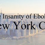 New York City, Ebola, and the Insanity of Our Anti-Quarantine Policy