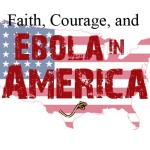 Faith, Courage, and Hope in the Face of Ebola