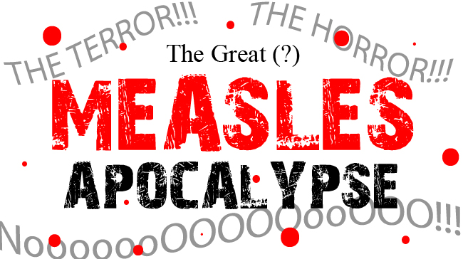 MEASLES!!! RUN FOR YOUR LIVES!!!