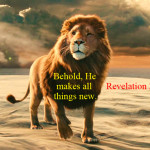 Behold, He makes all things new.
