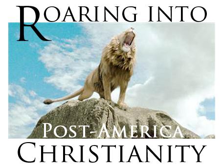Roaring into Post-America Christianity