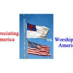 Appreciating America vs. Worshiping America
