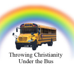 """Why """"Christians"""" throw Christians under the bus…and then run 'em over."""