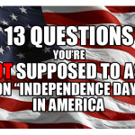 """13 questions you're NOT supposed to ask on """"Independence Day"""" in America."""