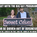 """Get with the Big Gay Program or be driven out of business in """"the land of the free"""" and """"the home of the brave""""."""