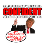 What if Christians were as confident and clear as Donald Trump?