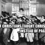 """What if Christians in public """"schools"""" taught Christ instead of Paganism?"""