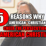 """5 Reasons Why American """"Christians"""" Cheer the Persecution of American Christians"""