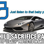 """Planned Parenthood's """"Fresh"""" Baby-fueled Lamborghini Quest (Or: America's """"Legal"""" Protection of Child Sacrifice and Satanism)"""