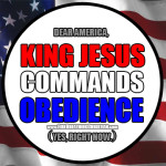 """Dear America: Jesus isn't running for King and His Law isn't """"up for a vote"""" either. Repent accordingly."""