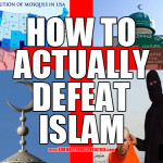 How to actually defeat Islam. Guaranteed.