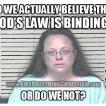 Do we actually believe that God's Law is law? Or do we not?