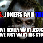 Liars, Jokers, and Thieves: Do we really want Jesus or do we just want His stuff?