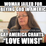 """Woman jailed for obeying God in America…while Gay America chants """"love wins!"""""""