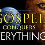 """The True Gospel Conquers Everything; The Modern American """"Gospel""""…Not So Much"""