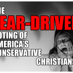"""The Fear-Driven Voting of America's """"Conservative Christians"""""""