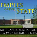 Temples of the State: The VERY Religious Mission of American Public Schools