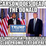 Ben Carson makes deal with The Donald: Endorses unrepentant biblically illiterate strip club promoter for President.