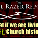 """""""What if we are living in early Church history?"""" – The Hell Razer Report Podcast"""