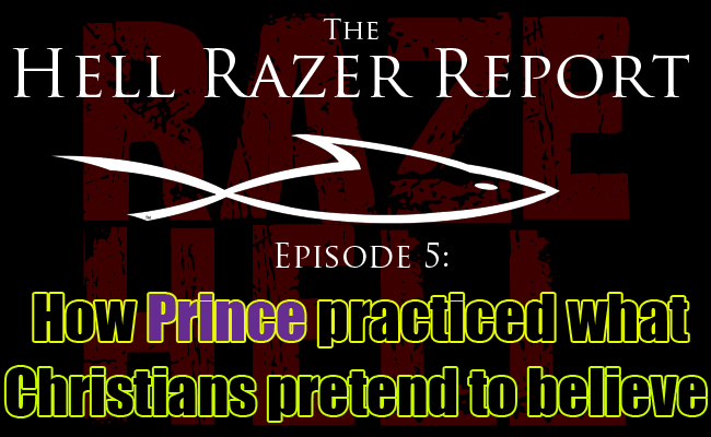 """""""How Prince practiced what Christians pretend to believe."""" – The Hell Razer Report Podcast"""