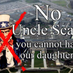 No, Uncle Scam. You cannot have our daughters.