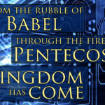 From Babel To Pentecost: How The Kingdom Of God Is Built Upon The Ruins Of Enemy Empires