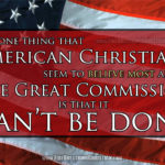 What do American Christians believe most about the Great Commission? That it can't be done.