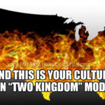 """How A """"Two Kingdoms"""" Mindset Is Escorting America To Hell"""