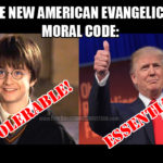When Christians who can't stand Harry Potter will campaign for Donald Trump, you know the end is near.