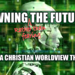 Preparing For Terminator, Part 1: Identifying Our God-Given Talents In An Age Of Radical Change