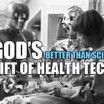God's (Better Than Sci-Fi) Gift Of Health Tech