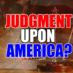Is God about to grind a proud, unrepentant America under His heel?