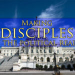 An Awesome Opportunity To Make Disciples In The Political Realm