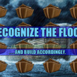 It's time to recognize the flood…and build accordingly.