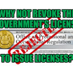 Why not revoke the government's license to issue licenses?