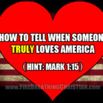 How To Tell When Someone Truly Loves America (Hint: Mark 1:15)