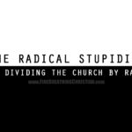 Critical Race Theory & The Radical Stupidity Of Dividing The Church By Race