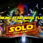 "Ranking Star Wars Flicks Heading Into ""Solo: A Star Wars Story"""