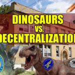 Dinosaurs vs. Decentralization