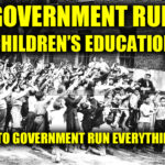 Government Run Children's Education Leads To Government Run Everything Else
