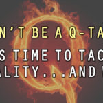 Don't be a Q-tard. It's time to tackle reality head-on…and win!