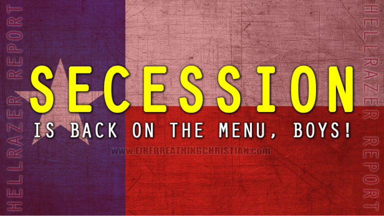 Looks like SECESSION is back on the menu, boys!